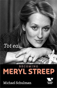 Tot ea…Becoming Mery Streep/Michael Schulman de la Victoria Books