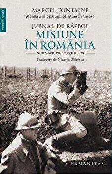 Jurnal de razboi. Misiune in Romania. Noiembrie 1916 – Aprilie 1918/Marcel Fontaine de la Humanitas