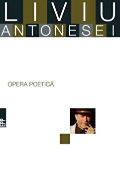 Opera poetica/Liviu Antonesei de la Paralela 45