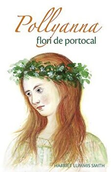 Pollyanna, flori de portocal/Harriet Lummis Smith de la Sophia