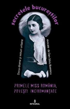 Primele Miss Romania, povesti (ne)romantate/Dan Silviu Boerescu de la Integral