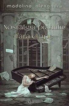 Nostalgia pianului fara clape – vol. 1/Madalina Alexandru de la Quantum Publishers