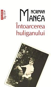 Intoarcerea huliganului (Top 10+)/Norman Manea de la Polirom