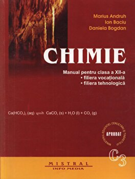 Chimie C3. Manual pentru clasa a XII-a, filiera vocationala, filiera tehnologica/Marius Andruh, Ion Baciu, Daniela Bogdan de la Mistral Info Media