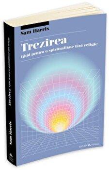 Trezirea: ghid pentru o spiritualitate fara religie/Sam Harris