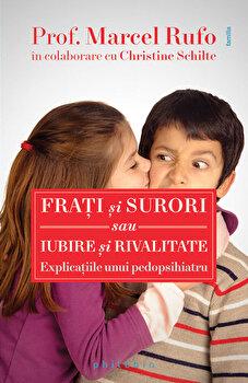 Frati si surori sau Iubire si rivalitate. Explicatiile unui pedopsihiatru/Marcel Rufo, Christine Schilte