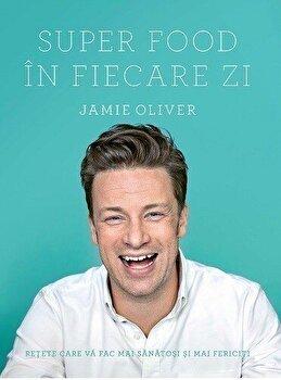 Super Food in fiecare zi/Jamie Oliver de la Curtea Veche