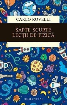 Sapte scurte lectii de fizica/Carlo Rovelli de la Humanitas