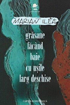 Grasane facand baie cu usile larg deschise/Marian Ilea de la Cartea Romaneasca