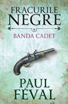 Fracurile negre. Banda Cadet. Vol. 8/Paul Feval de la Litera
