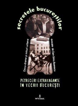 Petreceri extravagante 'n vechii Bucuresti/Dan Silviu Boerescu de la Integral