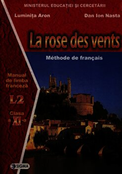 La rose des vents. Manual de limba franceza L2 clasa a XI-a/Luminita Aron, Dan Ion Nasta de la Sigma