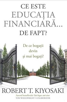 Ce este Educatia Financiara… de fapt/Robert T. Kiyosaki de la Curtea Veche
