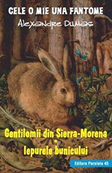 Gentilomii din Sierra-Morena. Iepurele bunicului/Alexandre Dumas de la Paralela 45