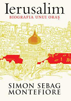 Ierusalim. Biografia unui oras/Simon Sebag Montefiore de la Trei