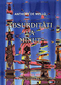 Absurditati la minut/Anthony de Mello de la Mix