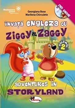 Invata engleza cu Ziggy&Zaggy. Adventures in Storyland, Vol. 2 (contine DVD)/Georgiana Bose, Marilena Chirculete