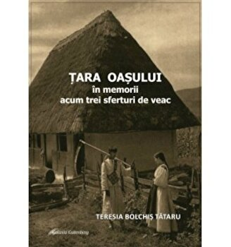 Tara Oasului – in memorii acum trei sferturi de veac/Terezia Bolchis Ttaru de la Gutenberg.org