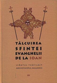 Talcuirea Sfintei Evanghelii de la Ioan/Sfantul Teofilact al Bulgariei de la Sophia
