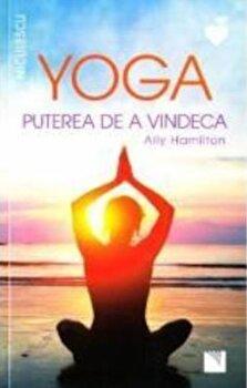 Yoga. Puterea de a vindeca/Ally Hamilton de la Niculescu