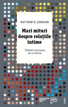 Mari mituri despre relatiile intime/Matthew D. Johnson de la Trei