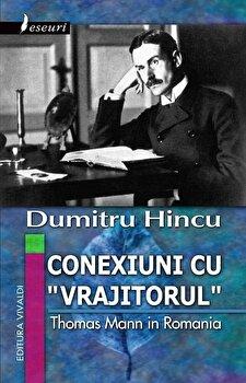 Conexiuni cu 'vrajitorul'. Thomas Mann in Romania/Dumitru Hincu de la Vivaldi