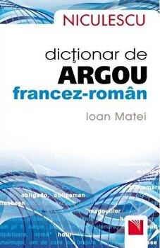 Dictionar de argou francez-roman/Ioan Matei de la Niculescu