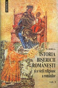 Istoria bisericii romanesti si a vietii religioase a romanilor, Vol. 1+2/Nicolae Iorga de la Saeculum I.O.