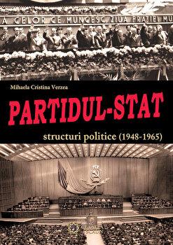 Partidul-Stat. Structuri politice (1948-1965)/Mihaela Cristina Verzea de la Cetatea de Scaun