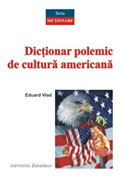 Dictionar polemic de cultura americana/Eduard Vlad de la Institutul European