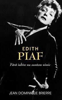 Edith Piaf: fara iubire suntem nimic/Jean-Dominique Brierre de la RAO