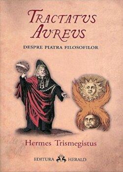 Tractatus Aureus – Tratatul de Aur al lui Hermes despre Piatra Filosofilor/Hermes Trismegistos de la Herald