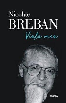 Viata mea/Nicolae Breban de la Polirom