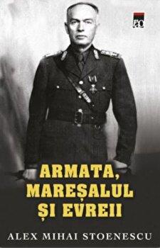Armata, maresalul si evreii/Alex Mihai Stoenescu de la RAO