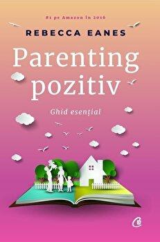 Parenting pozitiv/Rebecca Eanes de la Curtea Veche