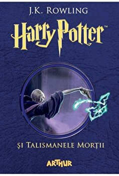 Harry Potter si Talismanele Mortii. Volumul 7/J.K. Rowling de la Arthur