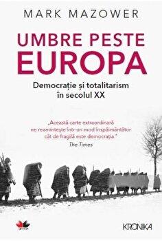 UMBRE PESTE EUROPA. Democratie si totalitarism in secolul XX/Mark Mazower de la Litera