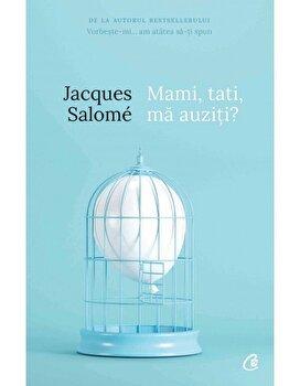 Mami, tati, ma auziti' Pentru o mai buna intelegere a copilului - Editia a V-a/Jacques Salome