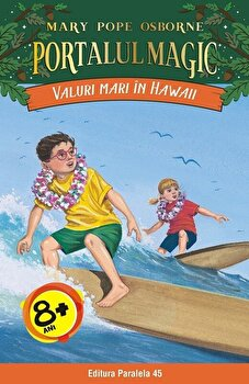 Valuri mari in Hawaii. Portalul Magic nr. 24/Mary Pope Osborne de la Paralela 45