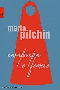 Zarathustra e femeie/Maria Pilchin