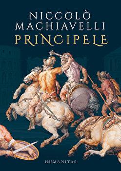 Principele/Niccolo Machiavelli de la Humanitas