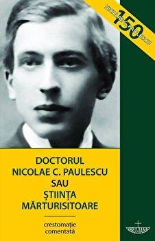 Doctorul Nicolae C. Paulescu sau Stiinta marturisitoare. Editia a treia/Razvan Codrescu de la Christiana