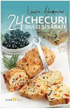 Checuri dulci si sarate. 24 de retete delicioase si usor de preparat/Laura Adamache de la Sian Books