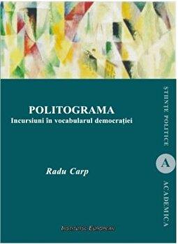 Politograma. Incursiuni in vocabularul democratiei/Radu Carp de la Institutul European