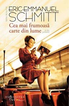 Cea mai frumoasa carte din lume/Eric Emmanuel Schmitt de la Humanitas Fiction