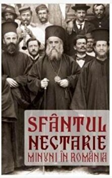 Sfantul Nectarie. Minuni in Romania/***
