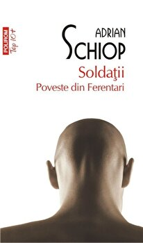Soldatii. Poveste din Ferentari (Top 10+)/Adrian Schiop de la Polirom