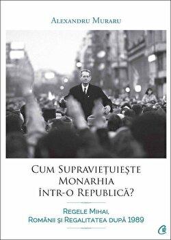 Cum supravietuieste monarhia intr-o republica'/Alexandru Muraru de la Curtea Veche