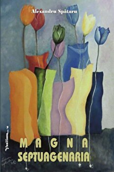 Magna Septuagenaria/Aexandru Spataru de la Vasiliana 98
