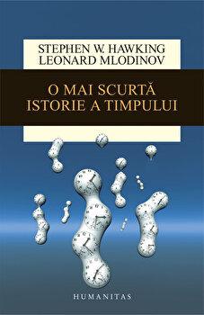 O mai scurta istorie a timpului. Ed. 2016/Leonard Mlodinow, Stephen Hawking de la Humanitas
